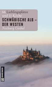 Schwäbische Alb - Der Westen: 66 Lieblingsplätze und 11 Köche