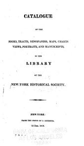 Catalogue of the Books, Tracts, Newspapers, Maps, Charts, Views, Portraits, and Manuscripts, in the Library of the New-York Historical Society