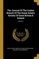 The Journal Of The Ceylon Branch Of The Royal Asiatic Society Of Great Britain   Ireland  Volume 9 PDF