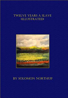 Twelve Years A Slave  Illustrated  PDF