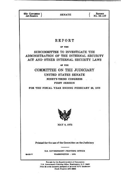 Report of the Subcommittee to Investigate the Administration of the Internal Security Act and Other Internal Security Laws of the Committee on the Judiciary  United States Senate      Congress      Session  for the Fiscal Year Ending PDF