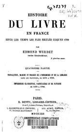 Histoire du livre en France depuis les temps plus reculés jusqu'en 1789: Propagation, marche et progrès de l'imprimerie et de la libraire dans les provinces, de 1470 a 1700, Partie4