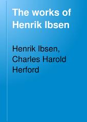 The Works of Henrik Ibsen ...