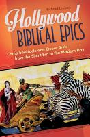 Hollywood Biblical Epics  Camp Spectacle and Queer Style from the Silent Era to the Modern Day PDF