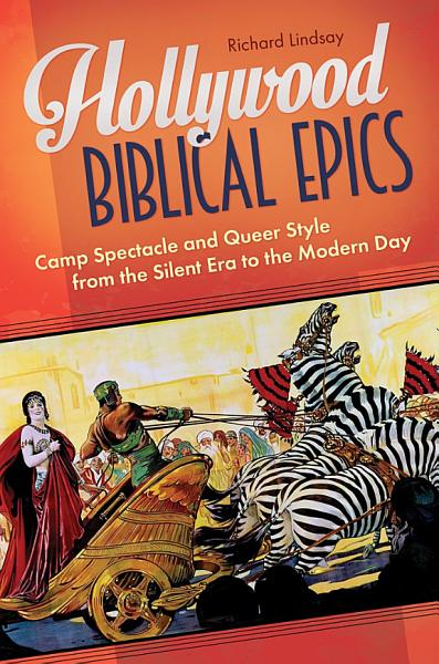 Hollywood Biblical Epics  Camp Spectacle and Queer Style from the Silent Era to the Modern Day