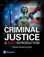 Criminal Justice: A Brief Introduction, Edition 12