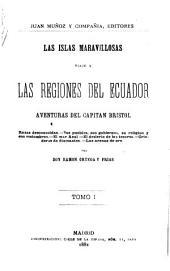 Las islas maravillosas: Viaje a las regiones del Ecuador, aventuras del capitán Bristol. Razas desconocidas ... por don Ramón Ortega y Firás, Volumen 1