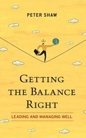 Getting The Balance Right: Leading and Managing Well