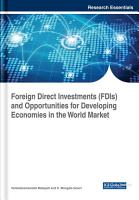 Foreign Direct Investments  FDIs  and Opportunities for Developing Economies in the World Market PDF