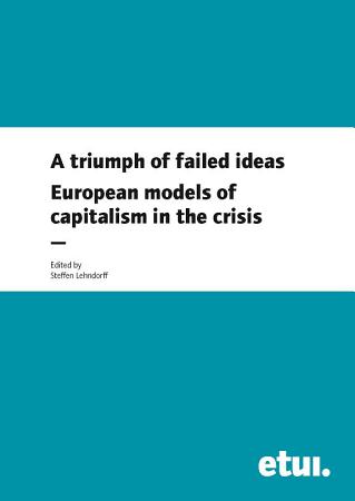 A triumph of failed ideas  European models of capitalism in the crisis PDF