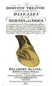 A Domestic Treatise on the Diseases of Horses and Dogs ...