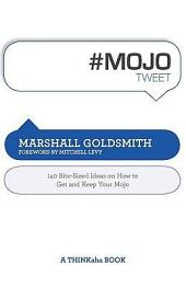 #Mojotweet: 140 Bite-Sized Ideas on How to Get and Keep Your Mojo