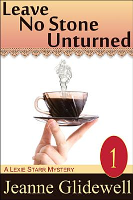 Leave No Stone Unturned  A Lexie Starr Mystery  Book 1