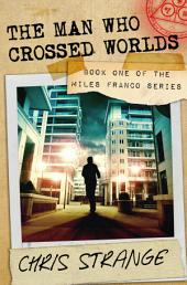 The Man Who Crossed Worlds: Miles Franco #1