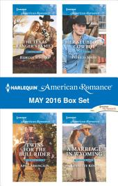 Harlequin American Romance May 2016 Box Set: The Texas Ranger's Family\Twins for the Bull Rider\Her Stubborn Cowboy\A Marriage in Wyoming