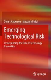 Emerging Technological Risk: Underpinning the Risk of Technology Innovation