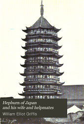Hepburn of Japan and his wife and helpmates: a life story of toil for Christ