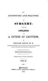 The institutes and practice of surgery: being the outlines of a course of lectures /William Gibson, Volume 2