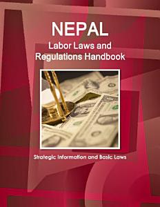 Nepal Labor Laws and Regulations Handbook  Strategic Information and Basic Laws PDF