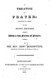 A treatise on prayer: designed to assist in its devout discharge : With a few forms of prayer