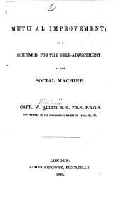 Mutual Improvement, Or, A Scheme for the Self-adjustment of the Social Machine
