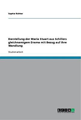 Darstellung Der Maria Stuart Aus Schillers Gleichnamigem Drama Mit Bezug Auf Ihre Wandlung