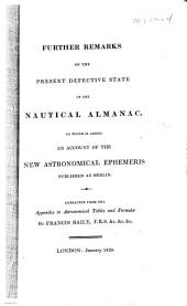 Further Remarks on the Present Defective State of the Nautical Almanac: To which is Added An Account of the New Astronomical Ephemeris Published at Berlin