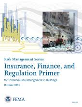 Insurance, Finance, and Regulation Primer for Terrorism Risk Management in Buildings