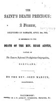 The Saint s Death Precious  a Discourse  Delivered on     April 3rd  1853  in Reference to the Death of the Rev  Hugh Austin  Etc PDF