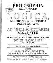 Philosophia Rationalis Sive Logica: Methodo Scientifica Pertractata Et Ad Usum Scientiarum Atque Vitae Aptata. Praemittitur Discursus Praeliminaris De Philosophia In Genere