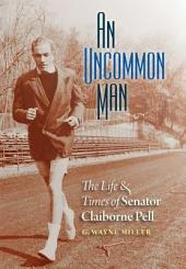 An Uncommon Man: The Life & Times of Senator Claiborne Pell