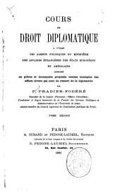 Cours de droit diplomatique à l'usage des agents politiques du Ministère des affaires étrangères des États européens et américains: Volume2