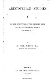 Aristotelian Studies: I. On the Structure of the Seventh Book of the Nicomachean Ethics, Volume 1