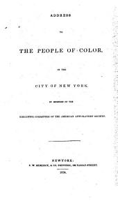 Address to the People of Color in the City of New York, by Members of the Executive Committee of the American Anti-Slavery Society