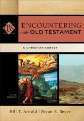 Encountering the Old Testament (Encountering Biblical Studies): A Christian Survey, Edition 3