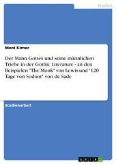 """Der Mann Gottes und seine männlichen Triebe in der Gothic Literature - an den Beispielen """"The Monk"""" von Lewis und """"120 Tage von Sodom"""" von de Sade"""