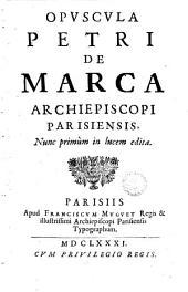Opuscula Petri de Marca a ...: nunc primum in lucem edita