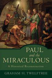 Paul and the Miraculous: A Historical Reconstruction