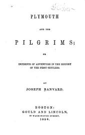 Plymouth and the Pilgrims; Or, Incidents of Adventure in the History of the First Settlers