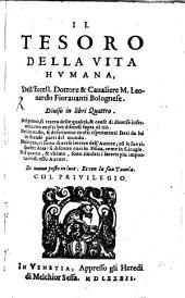 Il Tesoro Della Vita Humana, Dell'Eccell. Dottore & Cavaliere M. Leonardo Fioravanti Bolognese: Diviso in libri Quattro