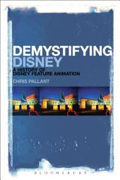 Demystifying Disney: A History of Disney Feature Animation