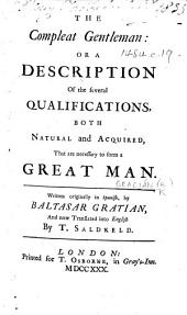 El Discreto. The Compleat Gentleman: or a Description of the several qualifications, both natural and acquired, that are necessary to form a great man ... Translated ... by T. Saldkeld