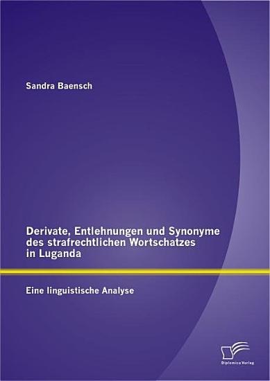 Derivate  Entlehnungen und Synonyme des strafrechtlichen Wortschatzes in Luganda   Eine linguistische Analyse PDF