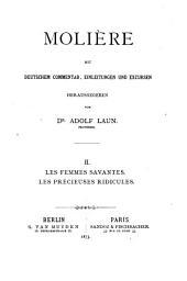 Molière: mit deutschem Commentar, Einleitungen und Excursen. ¬Les femmes savantes ; Les précieuses ridicules, Volume2