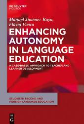 Enhancing Autonomy in Language Education: A Case-Based Approach to Teacher and Learner Development