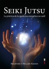 Seiki Jutsu: La práctica de la medicina energética no sutil