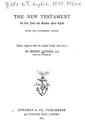 The New Testament of Our Lord and Saviour Jesus Christ, After the Authorized Version: Newly Compared with the Original Greek