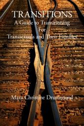 Transitions: A Guide to Transitioning for Transsexuals and Their Families