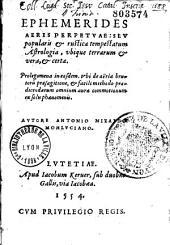 Ephemerides aeris perpetuae seu popularis et rustica tempestatum astrologia, ubique terrarum et vera et certa...