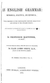 An English Grammar: Methodical, Analytical, and Historical. With a Treatise on the Orthography, Prosody, Inflections and Syntax of the English Tongue, and Numerous Authorities Cited in Order of Historical Development, Volume 1